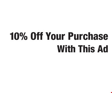 10% Off Your Purchase. With This Ad.