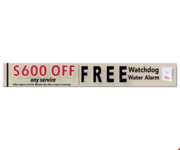$600 OFF any Service - Free watchdog water alarm