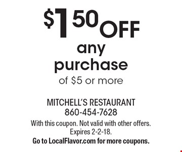 $1.50Off any purchase of $5 or more. With this coupon. Not valid with other offers. Expires 2-2-18.Go to LocalFlavor.com for more coupons.