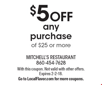 $5 Off any purchase of $25 or more. With this coupon. Not valid with other offers. Expires 2-2-18.Go to LocalFlavor.com for more coupons.