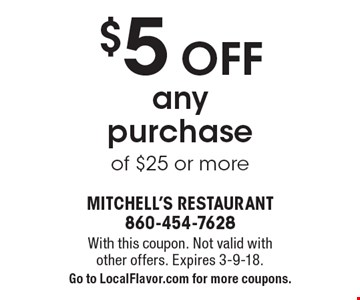 $5 off any purchase of $25 or more. With this coupon. Not valid with other offers. Expires 3-9-18. Go to LocalFlavor.com for more coupons.