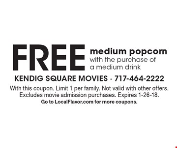 Free medium popcorn with the purchase of a medium drink. With this coupon. Limit 1 per family. Not valid with other offers. Excludes movie admission purchases. Expires 1-26-18. Go to LocalFlavor.com for more coupons.