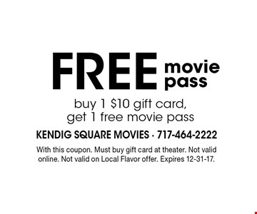 Free movie pass. Buy 1 $10 gift card, get 1 free movie pass. With this coupon. Must buy gift card at theater. Not valid online. Not valid on Local Flavor offer. Expires 12-31-17.