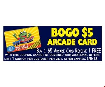 BOGO $5 arcade card. Buy 1 $5 arcade card receive 1 FREE.