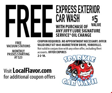 FREE express exterior car wash with purchase of any Jiffy Lube Signature Service oil change. Coupon required. No appointment necessary. Offer valid only at 1845 Marketview Drive, Yorkville. Not valid in conjunction with any other offer, including fleet accounts. Offer expires 2-2-18.