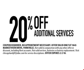20% OFF Additional services. Coupon required. No appointment necessary. Offer valid only at 1845 Marketview Drive, Yorkville. Not valid in conjunction with any other offer or discount, including fleet accounts. Not valid on tires, batteries or battery replacement. Visit chicagolandjiffylube.com for service descriptions. Offer expires 2-2-18.