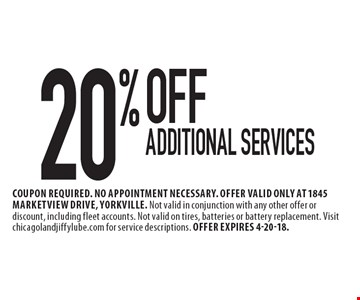 20% OFF Additional services. Coupon required. No appointment necessary. Offer valid only at 1845 Marketview Drive, Yorkville. Not valid in conjunction with any other offer or discount, including fleet accounts. Not valid on tires, batteries or battery replacement. Visit chicagolandjiffylube.com for service descriptions. Offer expires 4-20-18.
