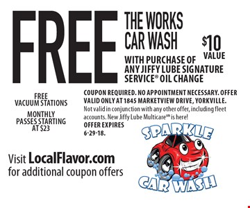 FREE THE WORKS car wash with purchase of any Jiffy Lube Signature Service® oil change. Coupon required. No appointment necessary. Offer valid only at 1845 Marketview Drive, Yorkville. Not valid in conjunction with any other offer, including fleet accounts. New Jiffy Lube Multicare is here! Offer expires 6-29-18.