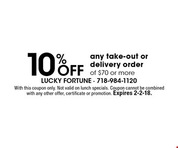 10% Off any take-out or delivery order of $70 or more. With this coupon only. Not valid on lunch specials. Coupon cannot be combined with any other offer, certificate or promotion. Expires 2-2-18.