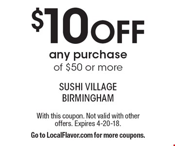 $10 Off any purchase of $50 or more. With this coupon. Not valid with other offers. Expires 4-20-18. Go to LocalFlavor.com for more coupons.