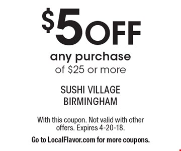 $5 Off any purchase of $25 or more. With this coupon. Not valid with other offers. Expires 4-20-18. Go to LocalFlavor.com for more coupons.
