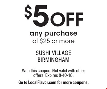 $5 Off any purchase of $25 or more. With this coupon. Not valid with other offers. Expires 8-10-18. Go to LocalFlavor.com for more coupons.