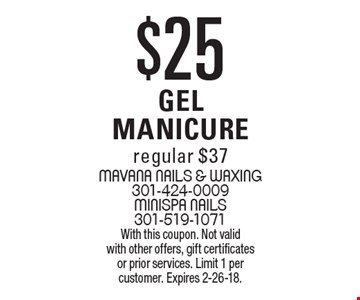 $25 gel manicure. Regular $37. With this coupon. Not valid with other offers, gift certificates or prior services. Limit 1 per customer. Expires 2-26-18.