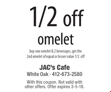1/2 off omelet buy one omelet & 2 beverages, get the 2nd omelet of equal or lesser value 1/2off. With this coupon. Not valid with other offers. Offer expires 3-5-18.