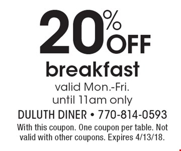 20% off breakfast valid Mon.-Fri. until 11am only. With this coupon. One coupon per table. Not valid with other coupons. Expires 4/13/18.