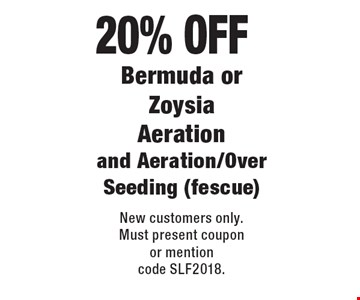 20% Off Bermuda or Zoysia Aeration and Aeration/Over Seeding (fescue). New customers only. Must present coupon or mention code SLF2018.