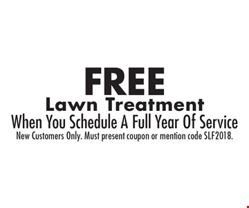 Free Lawn Treatment When You Schedule A Full Year Of Service. New Customers Only. Must present coupon or mention code SLF2018.