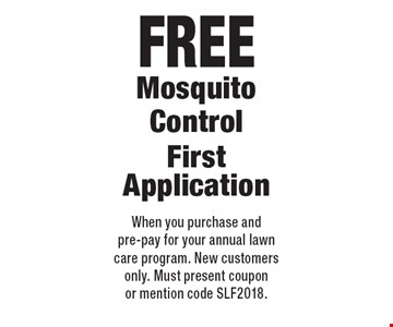 Free Mosquito Control First Application. When you purchase and pre-pay for your annual lawn care program. New customers only. Must present coupon or mention code SLF2018.