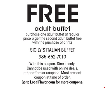 FREE adult buffet. Purchase one adult buffet at regular price & get the second adult buffet free with the purchase of drinks. With this coupon. Dine in only. Cannot be used with online deals, other offers or coupons. Must present coupon at time of order. Go to LocalFlavor.com for more coupons.
