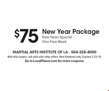 $75 New Year Package New Years Special One Free Week. With this coupon. not valid with other offers. New Students only. Expires 2-23-18. Go to LocalFlavor.com for more coupons.