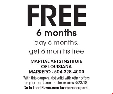 FREE 6 months pay 6 months, get 6 months free. With this coupon. Not valid with other offers or prior purchases. Offer expires 3/23/18. Go to LocalFlavor.com for more coupons.