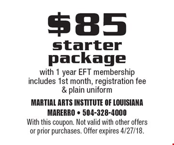 $85 starter package with 1 year EFT membership includes 1st month, registration fee & plain uniform. With this coupon. Not valid with other offers or prior purchases. Offer expires 4/27/18.