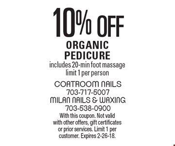 10% off Organic Pedicure. Includes 20-min foot massage. Limit 1 per person. With this coupon. Not valid with other offers, gift certificates or prior services. Limit 1 per customer. Expires 2-26-18.