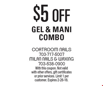 $5 off gel & Mani Combo. With this coupon. Not valid with other offers, gift certificates or prior services. Limit 1 per customer. Expires 2-26-18.