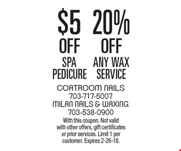 $5 off spa pedicure or 20% off any wax service. With this coupon. Not valid with other offers, gift certificates or prior services. Limit 1 per customer. Expires 2-26-18.