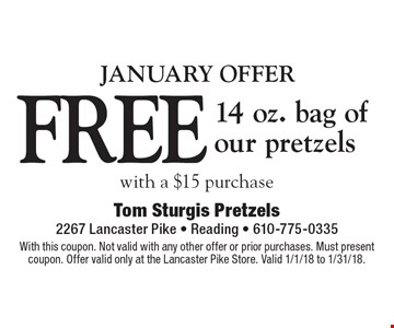 JANUARY OFFER! FREE 14 oz. bag of our pretzels with a $15 purchase. With this coupon. Not valid with any other offer or prior purchases. Must present coupon. Offer valid only at the Lancaster Pike Store. Valid 1/1/18 to 1/31/18.