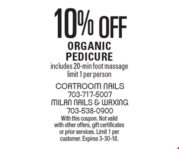 10% off Organic Pedicure. Includes 20-min foot massage. Limit 1 per person. With this coupon. Not valid with other offers, gift certificates or prior services. Limit 1 per customer. Expires 3-30-18.