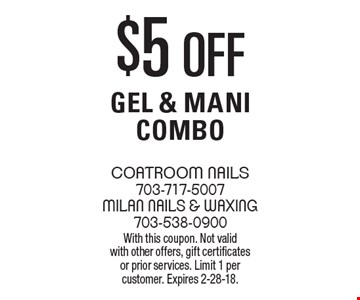 $5 off Gel & Mani Combo. With this coupon. Not valid with other offers, gift certificates or prior services. Limit 1 per customer. Expires 2-28-18.