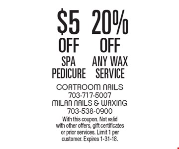 $5 OFF spa pedicure OR 20% OFF any wax service. With this coupon. Not valid with other offers, gift certificates or prior services. Limit 1 per customer. Expires 1-31-18.