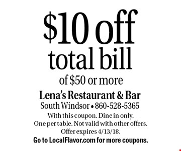 $10 off total bill of $50 or more. With this coupon. Dine in only. One per table. Not valid with other offers. Offer expires 4/13/18. Go to LocalFlavor.com for more coupons.