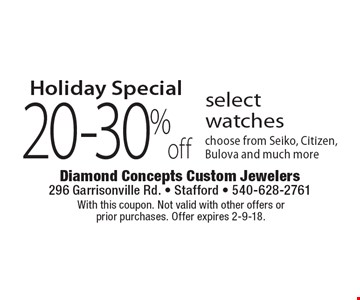 Holiday special. 20-30% off select watches. Choose from Seiko, Citizen, Bulova and much more. With this coupon. Not valid with other offers or 