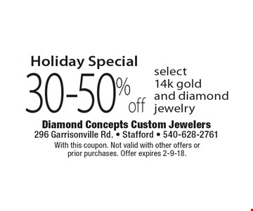 Holiday special. 30-50% off select 14k gold and diamond jewelry. With this coupon. Not valid with other offers or prior purchases. Offer expires 2-9-18.