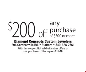 $200 off any purchase of $500 or more. With this coupon. Not valid with other offers or prior purchases. Offer expires 2-9-18.