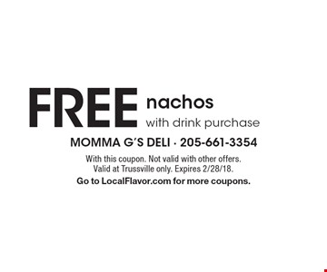 FREE nachos with drink purchase. With this coupon. Not valid with other offers. Valid at Trussville only. Expires 2/28/18. Go to LocalFlavor.com for more coupons.