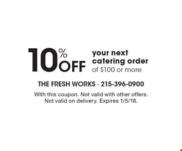 10% Off your next catering order of $100 or more. With this coupon. Not valid with other offers. Not valid on delivery. Expires 1/5/18.