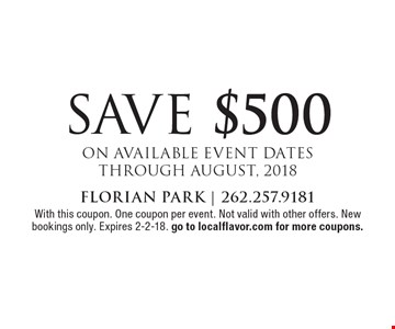 SAVE $500 ON AVAILABLE EVENT DATES THROUGH AUGUST, 2018. With this coupon. One coupon per event. Not valid with other offers. New bookings only. Expires 2-2-18. go to localflavor.com for more coupons.