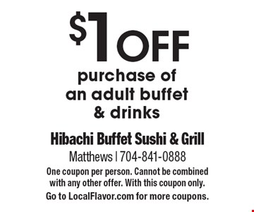 $1 OFF purchase of an adult buffet & drinks. One coupon per person. Cannot be combined with any other offer. With this coupon only.