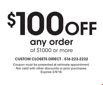 $100 Off any order of $1000 or more. Coupon must be presented at estimate appointment. Not valid with other discounts or prior purchases. Expires 3/9/18.