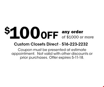 $100 OFF any order of $1000 or more. Coupon must be presented at estimate appointment.Not valid with other discounts or prior purchases. Offer expires 5-11-18.