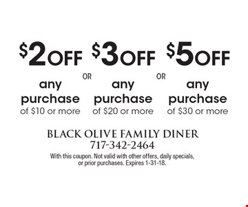 $5 Off any purchase of $30 or more. $3 Off any purchase of $20 or more. $2 Off any purchase of $10 or more. . With this coupon. Not valid with other offers, daily specials,or prior purchases. Expires 1-31-18.