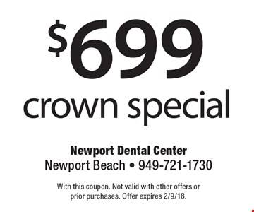 $699 crown special. With this coupon. Not valid with other offers or prior purchases. Offer expires 2/9/18.