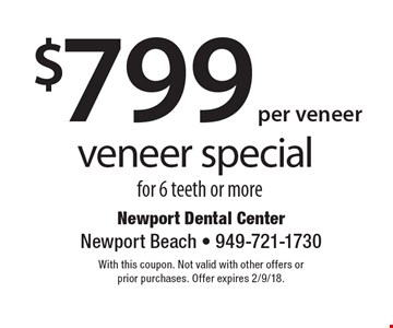 $799 per veneer veneer special for 6 teeth or more. With this coupon. Not valid with other offers or prior purchases. Offer expires 2/9/18.