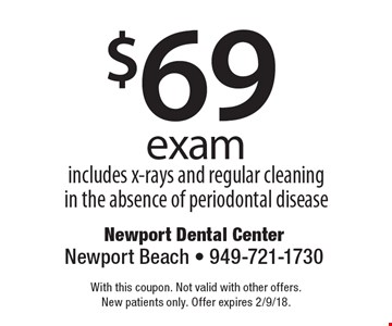$69 exam includes x-rays and regular cleaning in the absence of periodontal disease. With this coupon. Not valid with other offers. New patients only. Offer expires 2/9/18.