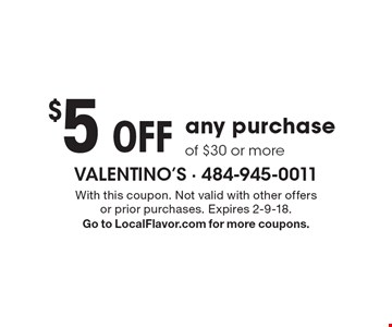 $5 Off any purchase of $30 or more. With this coupon. Not valid with other offers or prior purchases. Expires 2-9-18. Go to LocalFlavor.com for more coupons.