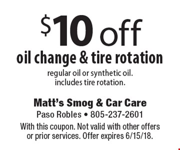 $10 off oil change & tire rotation. Regular oil or synthetic oil. Includes tire rotation. With this coupon. Not valid with other offers or prior services. Offer expires 6/15/18.