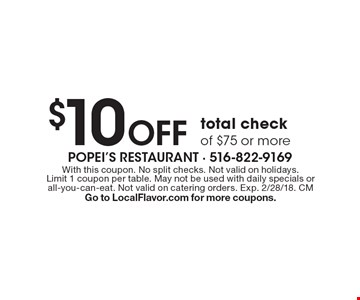 $10 Off total check of $75 or more. With this coupon. No split checks. Not valid on holidays. Limit 1 coupon per table. May not be used with daily specials or all-you-can-eat. Not valid on catering orders. Exp. 1/31/18. CM Go to LocalFlavor.com for more coupons.